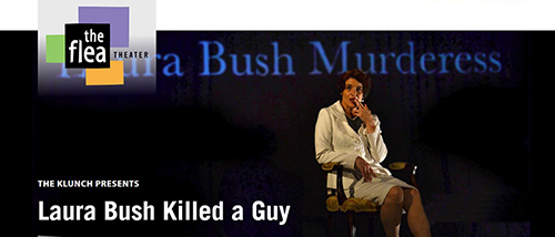Laura Bush Killed A Guy - Directed by John Vreeke at The Flea Theater, New York City
